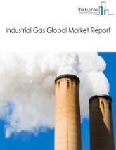 Industrial Gas Global Market Report 2021: COVID-19 Impact and Recovery to 2030