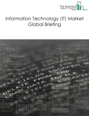 Information Technology (IT) Market Global Briefing 2018