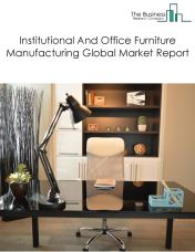 Institutional And Office Furniture Manufacturing Global Market Report 2018