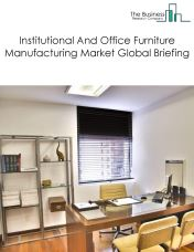 Institutional And Office Furniture Manufacturing Market Global Briefing 2018