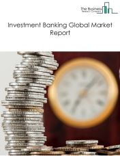 Investment Banking Global Market Report 2018