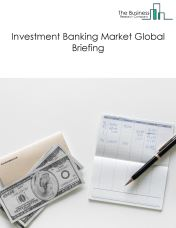 Investment Banking Market Global Briefing 2018