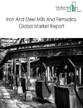 Iron And Steel Mills And Ferroalloy Global Market Report 2021: COVID-19 Impact and Recovery to 2030