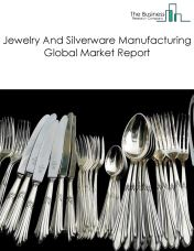 Jewelry And Silverware Manufacturing Global Market Report 2020