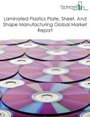 Laminated Plastics Plate, Sheet, And Shape Manufacturing Global Market Report 2018