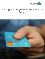 Lending And Payments Global Market Report 2020-30: Covid 19 Impact and Recovery