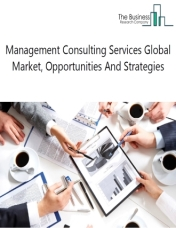 Management Consulting Services Global Market, Opportunities And Strategies To 2022