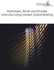 Mattresses, Blinds and Shades Manufacturing Market Global Briefing 2018