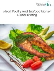 Meat, Poultry And Seafood Market Global Briefing 2018