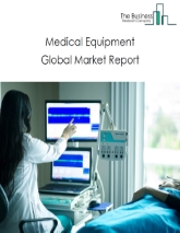 Medical Equipment Global Market Report 2020-30: Covid 19 Impact and Recovery
