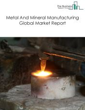 Metal And Mineral Manufacturing Global Market Report 2020