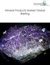 Mineral Products Market Global Briefing 2018