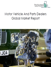 Motor Vehicle And Parts Dealers Global Market Report 2020-30: Covid 19 Impact and Recovery