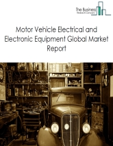 Motor Vehicle Electrical and Electronic Equipment Global Market Report 2020