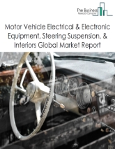 Motor Vehicle Electrical & Electronic Equipment, Steering Suspension, & Interiors Global Market Report 2020-30: Covid 19 Impact and Recovery