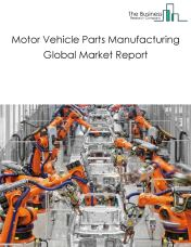 Motor Vehicle Parts Manufacturing Global Market Report 2018