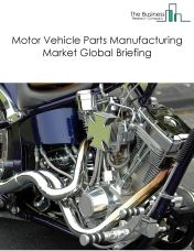 Motor Vehicle Parts Manufacturing Market Global Briefing 2018