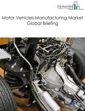 Motor Vehicles Manufacturing Market Global Briefing 2018