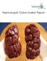 Nephrologists Global Market Report 2020-30: Covid 19 Implications and Growth