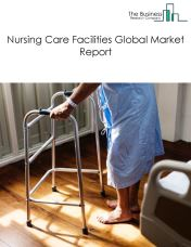 Nursing Care Facilities Global Market Report 2018