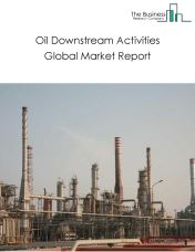Oil Downstream Activities Global Market Report 2018
