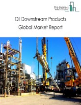Oil Downstream Products Global Market Report 2021: COVID-19 Impact and Recovery to 2030