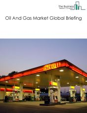 Oil And Gas Market Global Briefing 2018