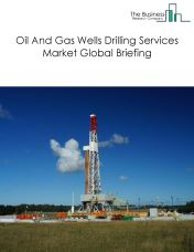 Oil And Gas Wells Drilling Services Market Global Briefing 2018