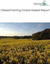 Oilseed Farming Global Market Report 2019