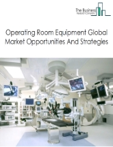 Operating Room Equipment Market - By Type (Anesthesia Devices, Endoscopes, Operating Room Lights, Operating Tables, Electrosurgical Devices, Surgical Imaging Devices, Patient Monitors), By End-Users (Hospitals, Outpatient Facilities, Ambulatory Surgery Centers), And By Region, Opportunities And Strategies – Global Forecast To 2030