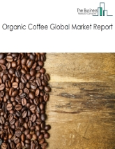 Organic Coffee Market Global Report 2020-30: COVID-19 Growth and Change