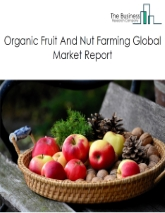 Organic Fruit And Nut Farming Global Market Report 2021: COVID 19 Growth And Change to 2030