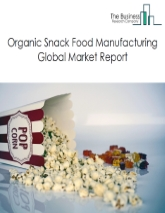 Organic Snack Food Manufacturing Market Global Report 2020-30: Covid 19 Growth and Change