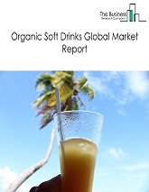Organic Soft Drinks Market Global Report 2020-30: Covid 19 Growth and Change