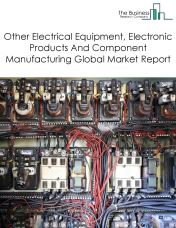 Other Electrical Equipment, Electronic Products And Component Manufacturing Global Market Report 2018