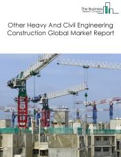 Other Heavy And Civil Engineering Construction Global Market Report 2018