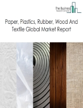 Paper, Plastics, Rubber, Wood And Textile Global Market Report 2021: COVID-19 Impact and Recovery to 2030