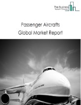 Passenger Aircrafts Global Market Report 2021: COVID 19 Impact and Recovery to 2030