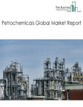 Petrochemicals Global Market Report 2021: COVID-19 Impact and Recovery to 2030