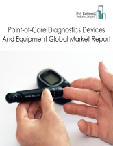 Point-of-Care Diagnostics Devices And Equipment Global Market Report 2020-30: Covid 19 Implications and Growth