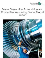 Power Generation, Transmission And Control Manufacturing Global Market Report 2018