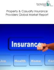 Property And Casualty Insurance Providers Global Market Report 2018