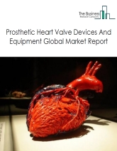 Prosthetic Heart Valve Devices And Equipment Global Market Report 2021: COVID 19 Impact and Recovery to 2030
