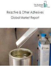 Reactive & Other Adhesives Global Market Report 2021: COVID 19 Impact and Recovery to 2030