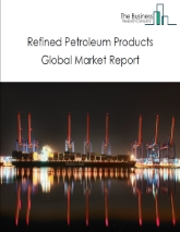 Refined Petroleum Products Global Market Report 2021: COVID-19 Impact and Recovery to 2030