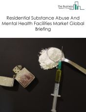 Residential Substance Abuse And Mental Health Facilities Market Global Briefing 2018