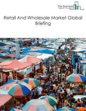 Retail And Wholesale Market Global Briefing 2018