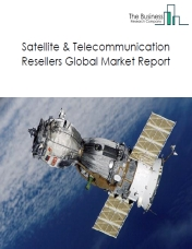 Satellite & Telecommunication Resellers Global Market Report 2019
