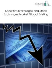 Securities Brokerages and Stock Exchanges Market Global Briefing 2018
