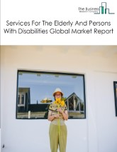 Services For the Elderly And Persons with Disabilities Global Market Report 2021: COVID 19 Impact and Recovery to 2030